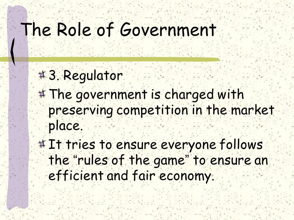 The Role of Government 3. Regulator
