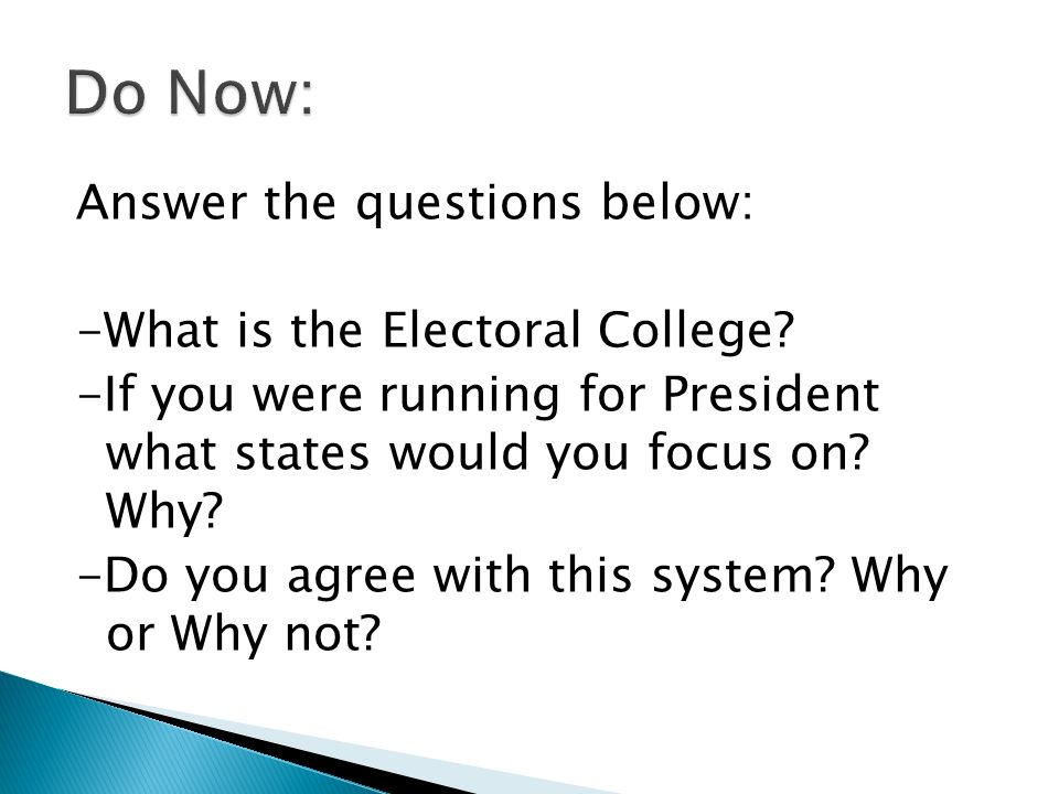 Do Now: Answer the questions below: -What is the Electoral College