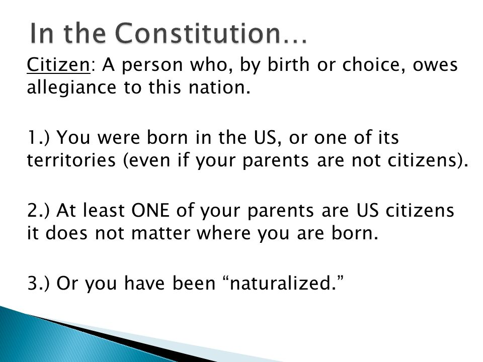 In the Constitution… Citizen: A person who, by birth or choice, owes allegiance to this nation.