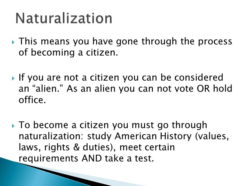 Naturalization This means you have gone through the process of becoming a citizen.