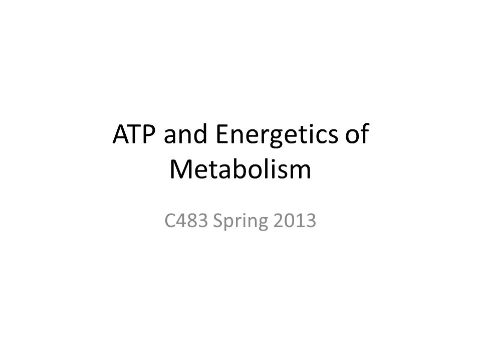 ATP and Energetics of Metabolism