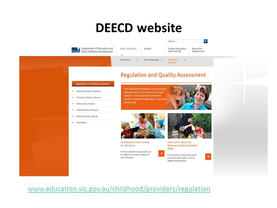 DEECD website www.education.vic.gov.au/childhood/providers/regulation