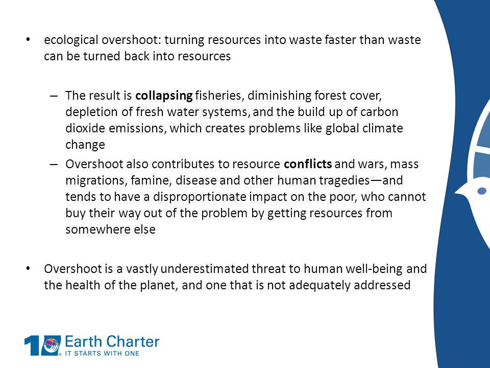 ecological overshoot: turning resources into waste faster than waste can be turned back into resources