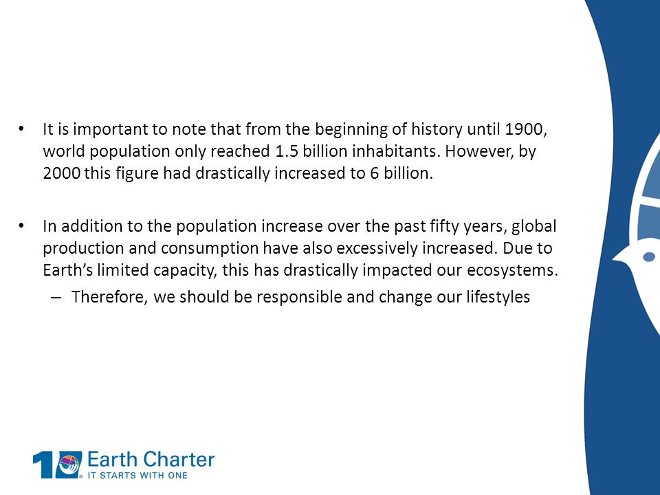 It is important to note that from the beginning of history until 1900, world population only reached 1.5 billion inhabitants. However, by 2000 this figure had drastically increased to 6 billion.