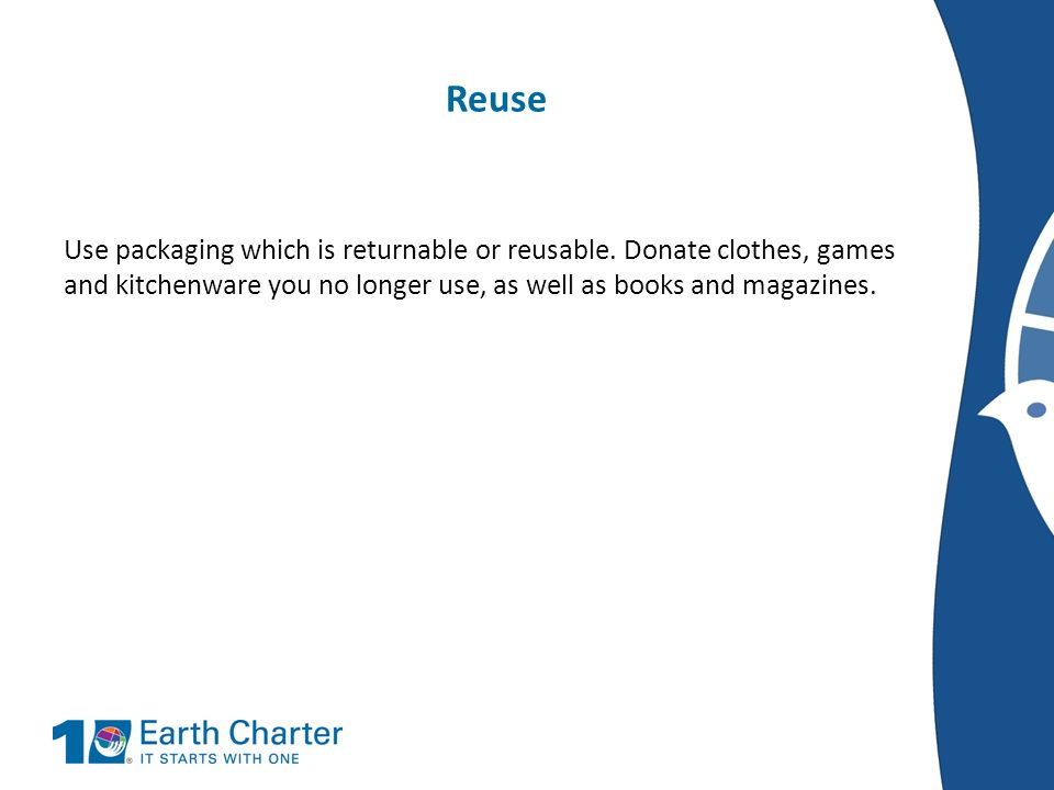 Reuse Use packaging which is returnable or reusable.