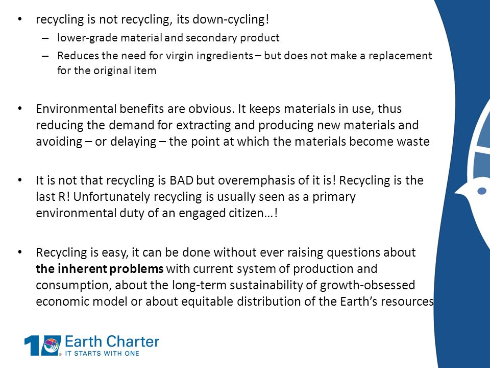 recycling is not recycling, its down-cycling!
