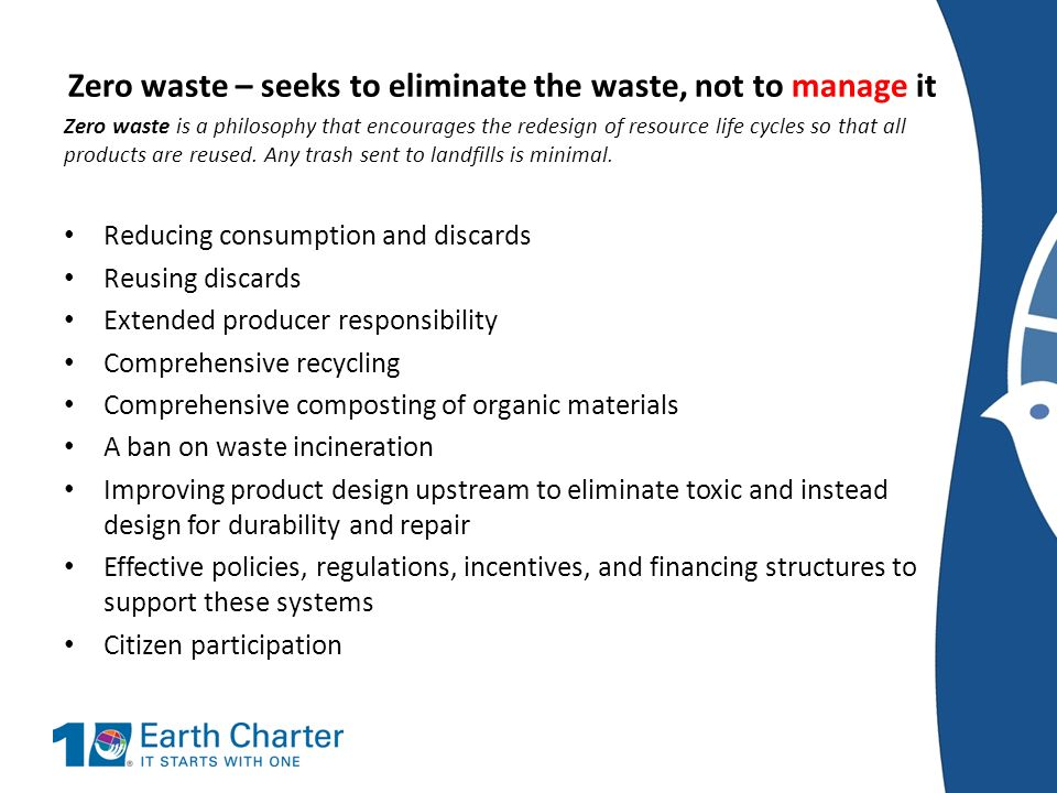 Zero waste – seeks to eliminate the waste, not to manage it