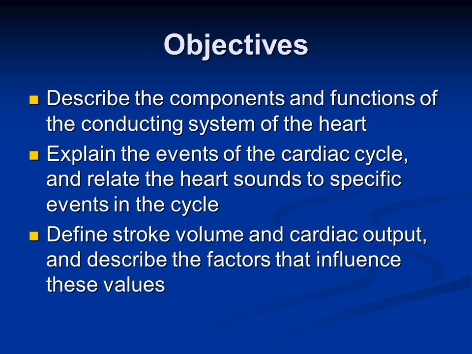 Objectives Describe the components and functions of the conducting system of the heart.