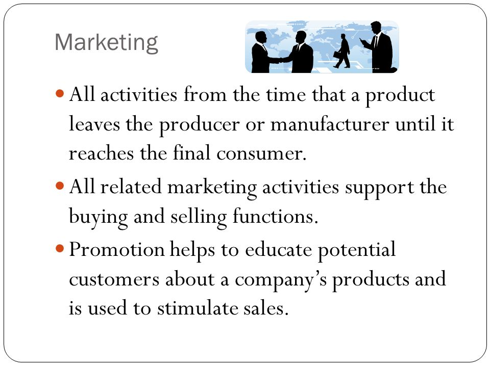 Marketing All activities from the time that a product leaves the producer or manufacturer until it reaches the final consumer.