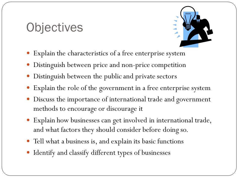 Objectives Explain the characteristics of a free enterprise system