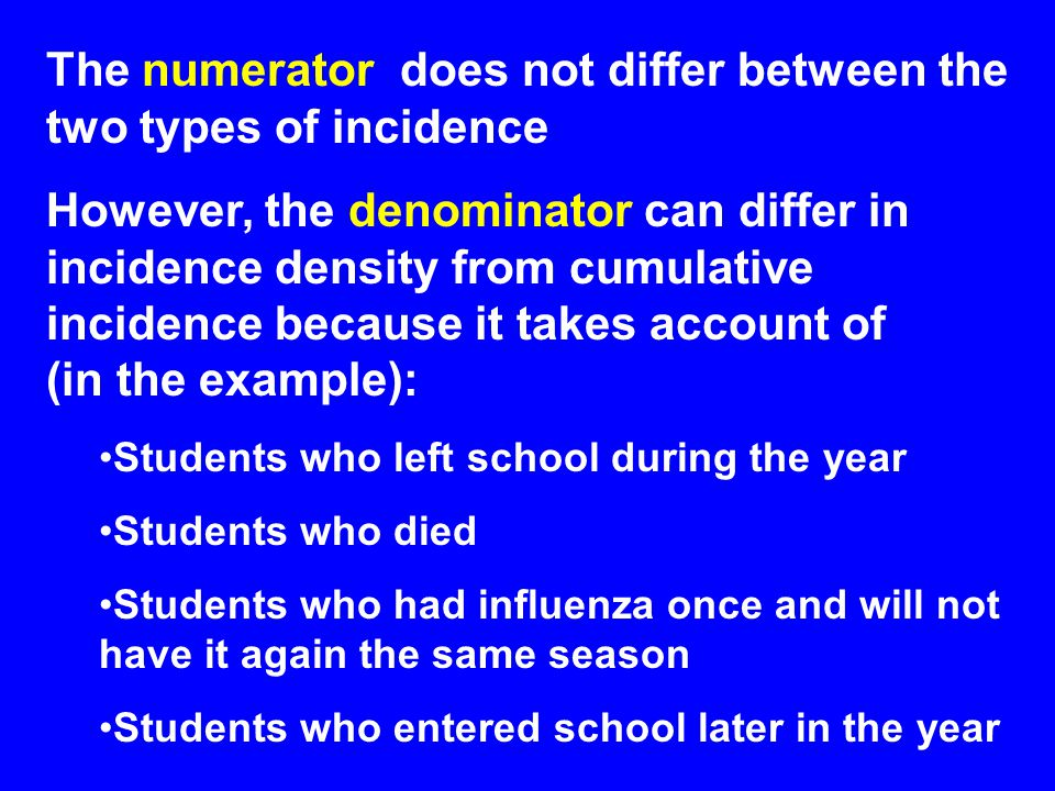 The numerator does not differ between the two types of incidence