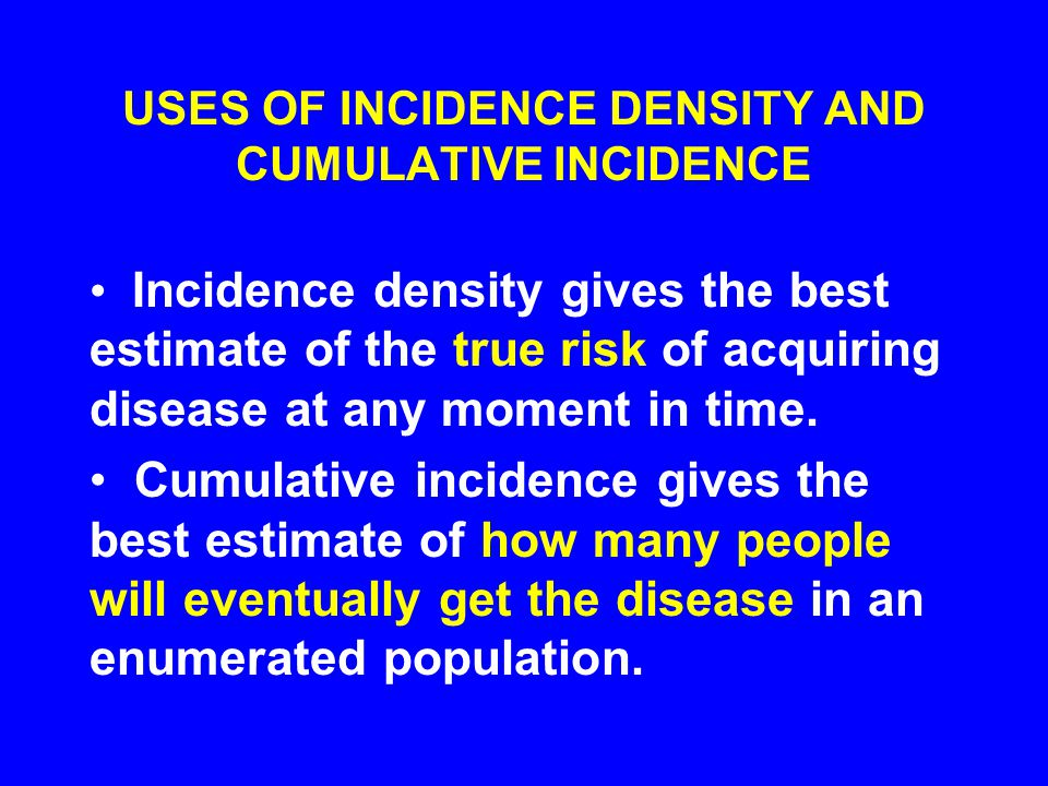 USES OF INCIDENCE DENSITY AND CUMULATIVE INCIDENCE