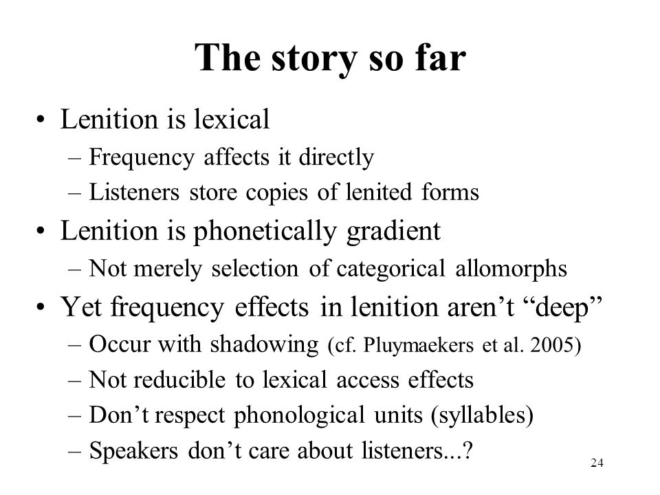 The story so far Lenition is lexical Lenition is phonetically gradient
