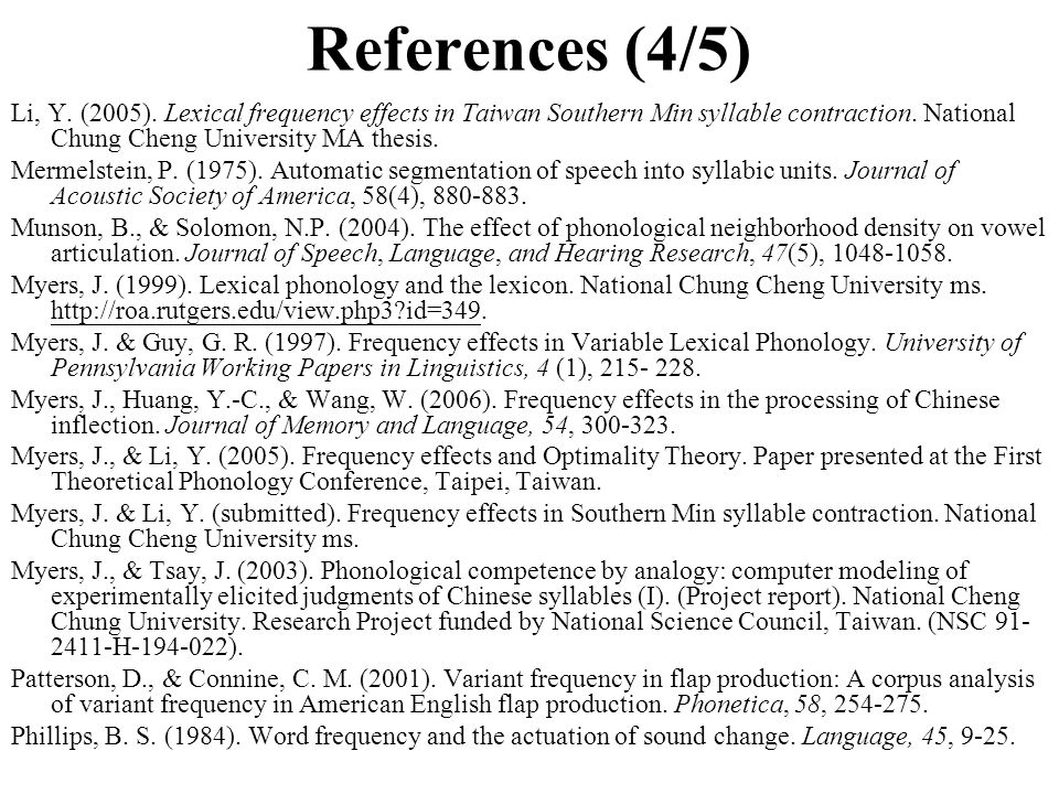 References (4/5) Li, Y. (2005). Lexical frequency effects in Taiwan Southern Min syllable contraction. National Chung Cheng University MA thesis.