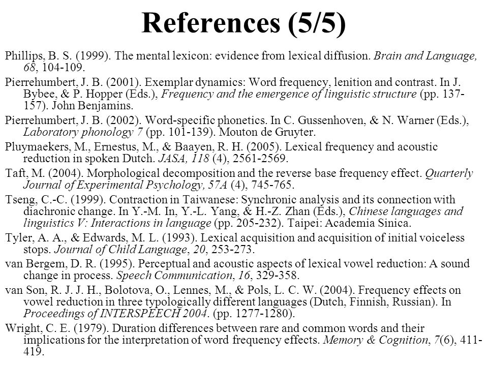References (5/5) Phillips, B. S. (1999). The mental lexicon: evidence from lexical diffusion. Brain and Language, 68, 104-109.