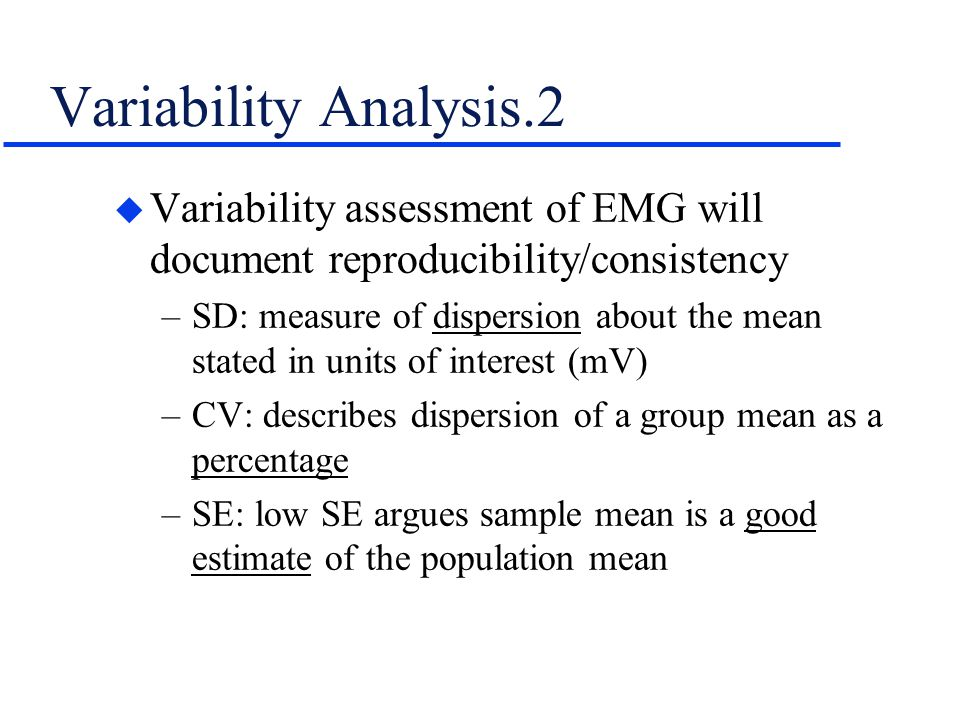 Variability Analysis.2 Variability assessment of EMG will document reproducibility/consistency.