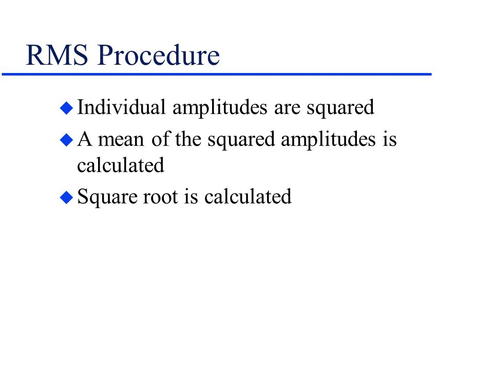 RMS Procedure Individual amplitudes are squared