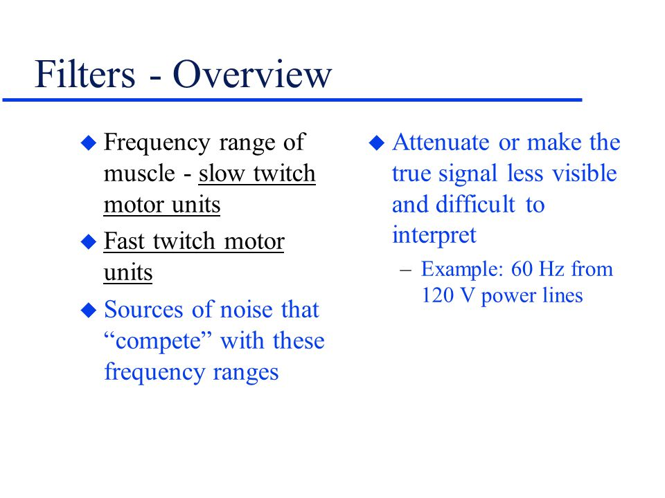 Filters - Overview Frequency range of muscle - slow twitch motor units