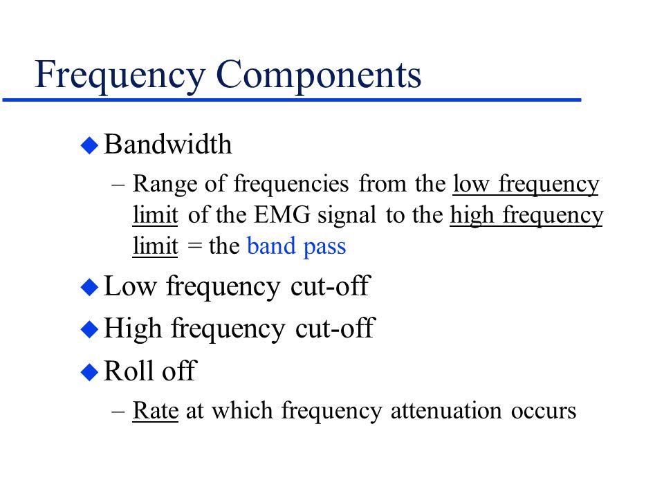 Frequency Components Bandwidth Low frequency cut-off