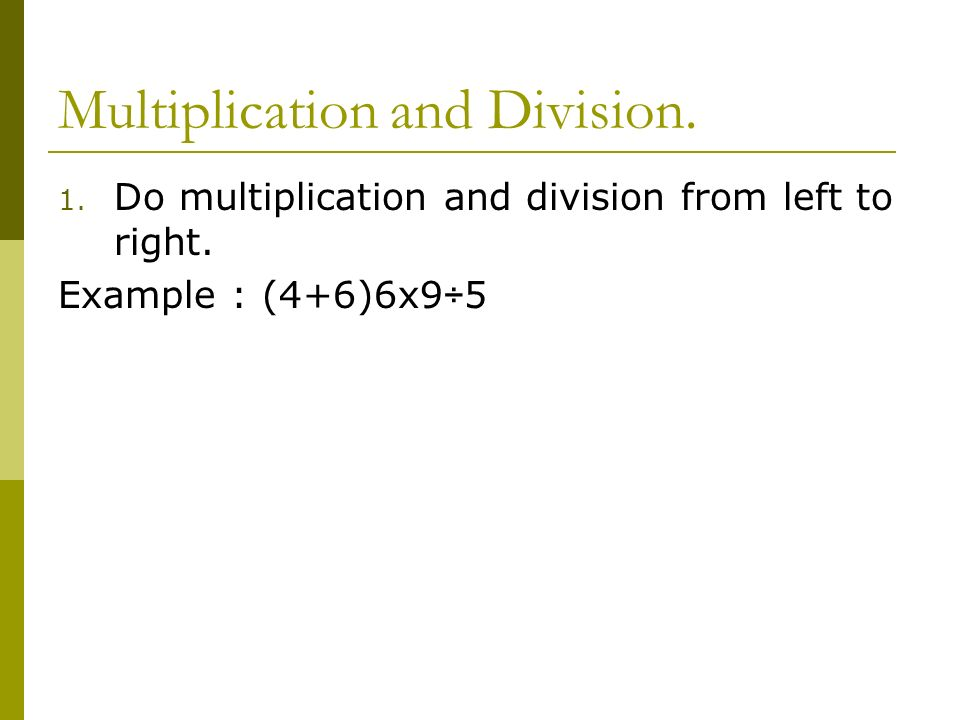 Multiplication and Division.