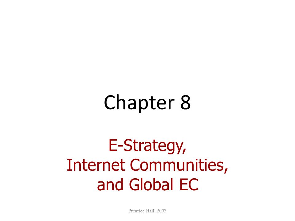 Chapter 8 E-Strategy, Internet Communities, and Global EC