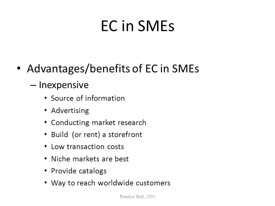 EC in SMEs Advantages/benefits of EC in SMEs Inexpensive