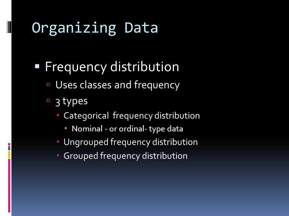 Organizing Data Frequency distribution Uses classes and frequency
