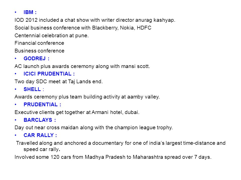 IBM :IOD 2012 included a chat show with writer director anurag kashyap. Social business conference with Blackberry, Nokia, HDFC.
