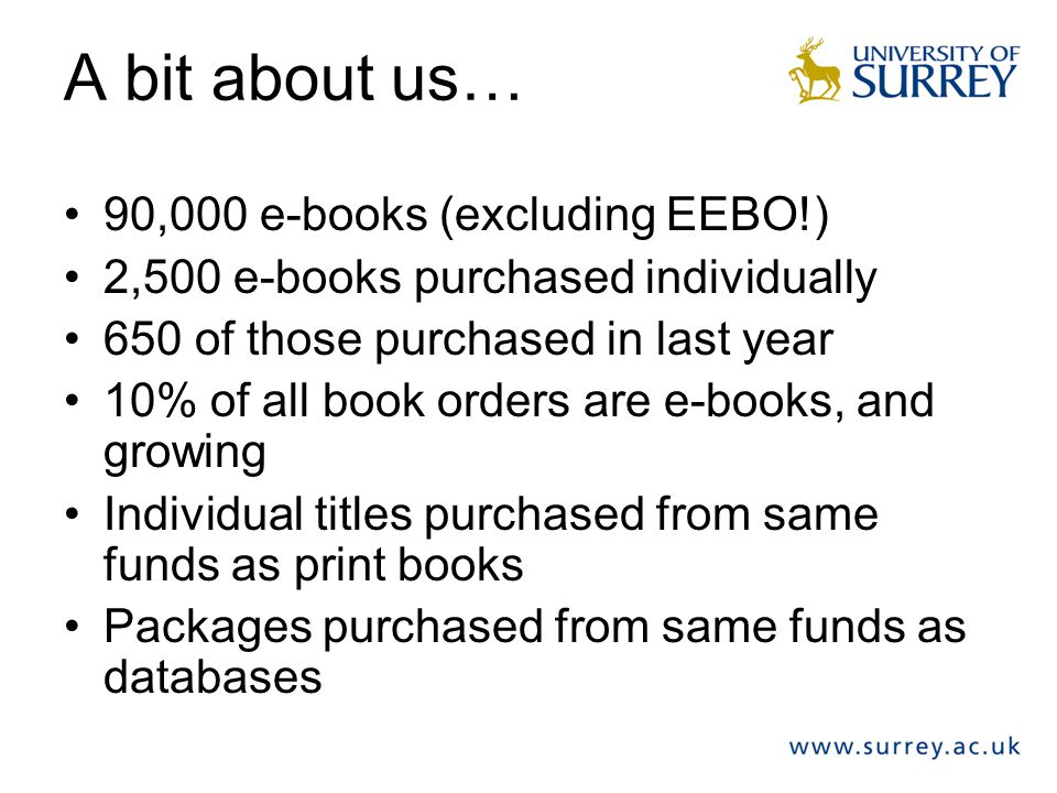 A bit about us… 90,000 e-books (excluding EEBO!)
