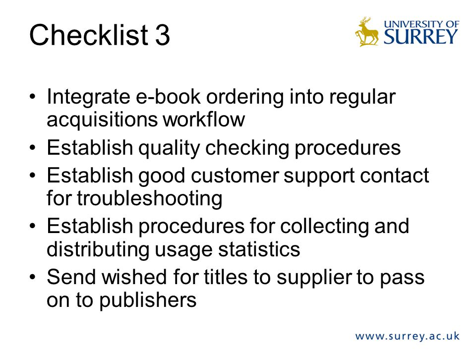 Checklist 3 Integrate e-book ordering into regular acquisitions workflow. Establish quality checking procedures.