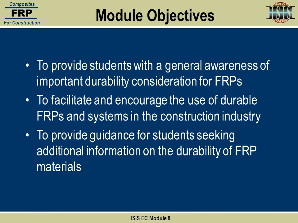 FRP Composites. For Construction. Module Objectives. To provide students with a general awareness of important durability consideration for FRPs.
