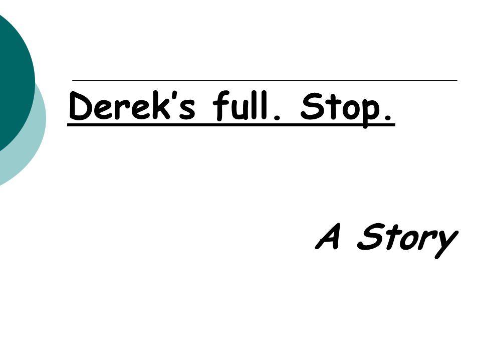 Derek's full. Stop. A Story