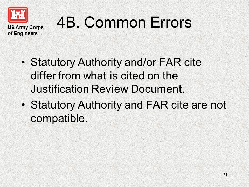 4B. Common Errors Statutory Authority and/or FAR cite differ from what is cited on the Justification Review Document.