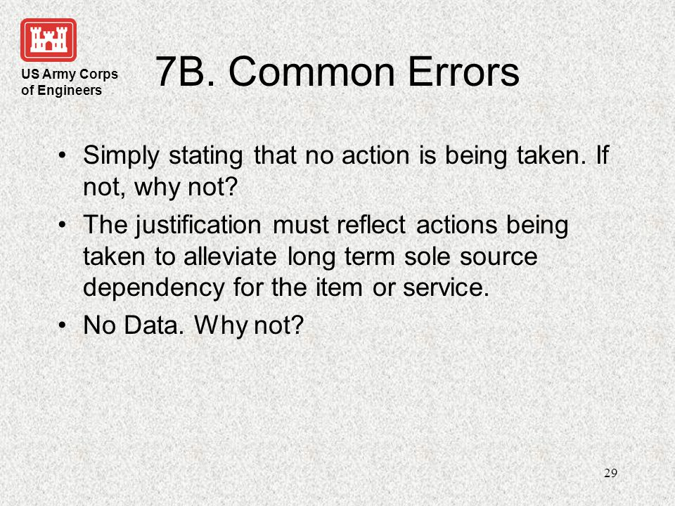 7B. Common Errors Simply stating that no action is being taken. If not, why not