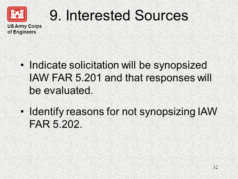 9. Interested Sources Indicate solicitation will be synopsized IAW FAR 5.201 and that responses will be evaluated.