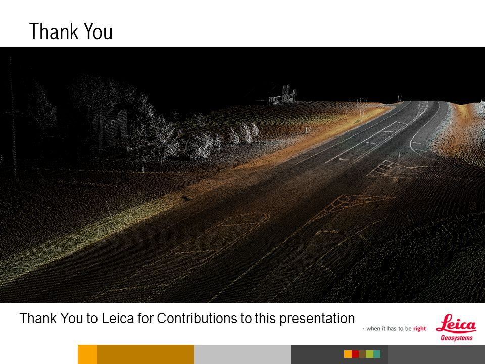 Thank You Thank You to Leica for Contributions to this presentation