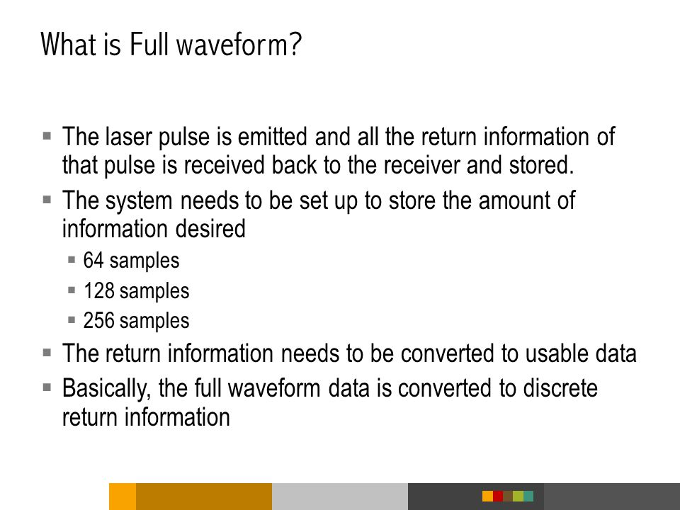 What is Full waveform The laser pulse is emitted and all the return information of that pulse is received back to the receiver and stored.