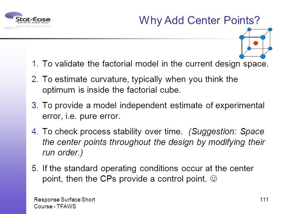 Why Add Center Points To validate the factorial model in the current design space.