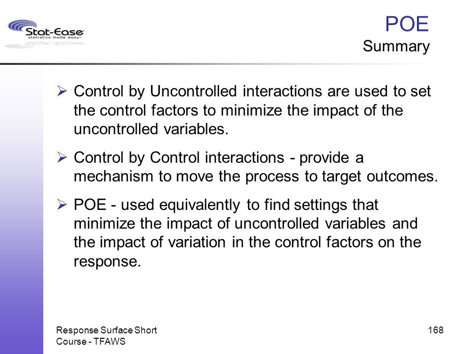 POE Summary Control by Uncontrolled interactions are used to set the control factors to minimize the impact of the uncontrolled variables.