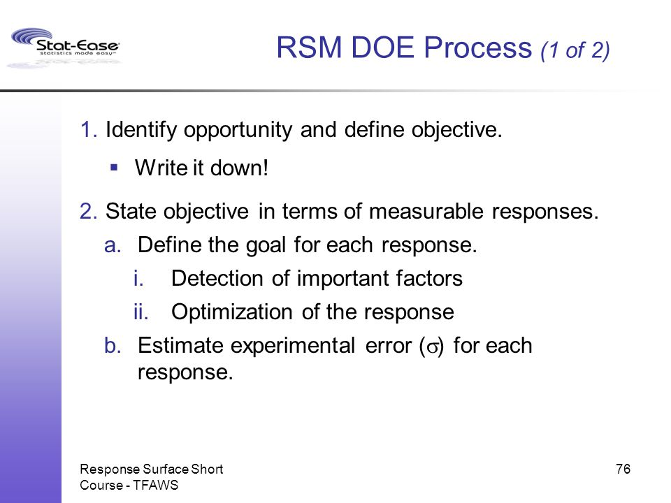 RSM DOE Process (1 of 2) Identify opportunity and define objective.