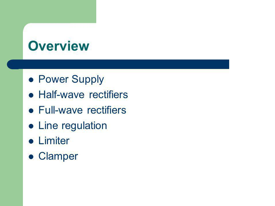Overview Power Supply Half-wave rectifiers Full-wave rectifiers