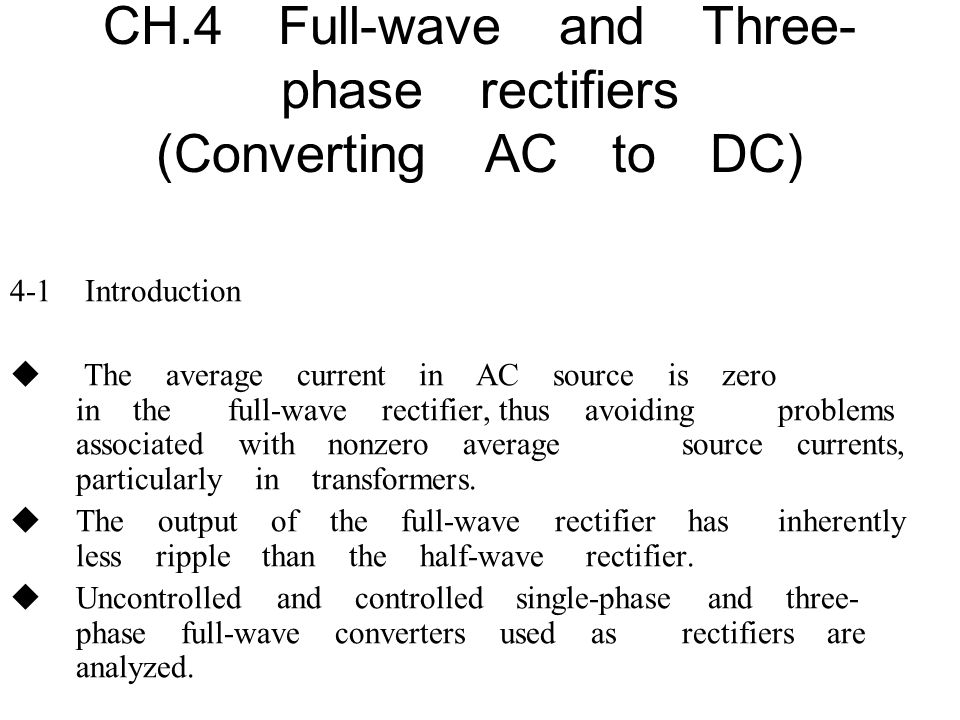 CH.4 Full-wave and Three- phase rectifiers (Converting AC to DC)