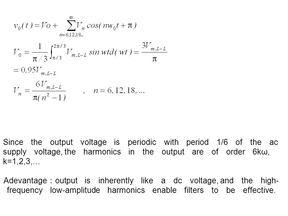 Since the output voltage is periodic with period 1/6 of the ac supply voltage, the harmonics in the output are of order 6kω, k=1,2,3,…