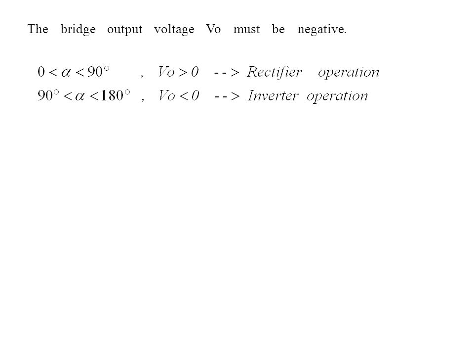 The bridge output voltage Vo must be negative.