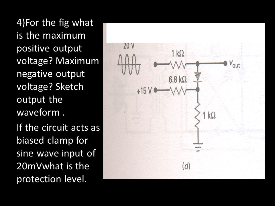 4)For the fig what is the maximum positive output voltage