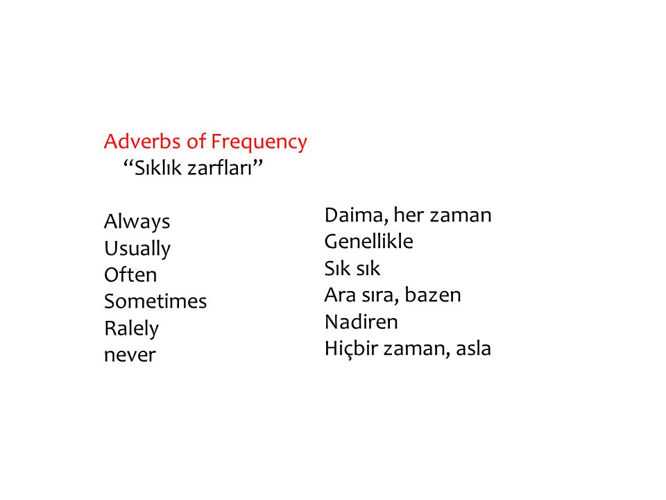 Adverbs of Frequency Sıklık zarfları Always. Usually. Often. Sometimes. Ralely. never. Daima, her zaman.