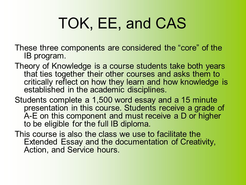 TOK, EE, and CAS These three components are considered the core of the IB program.