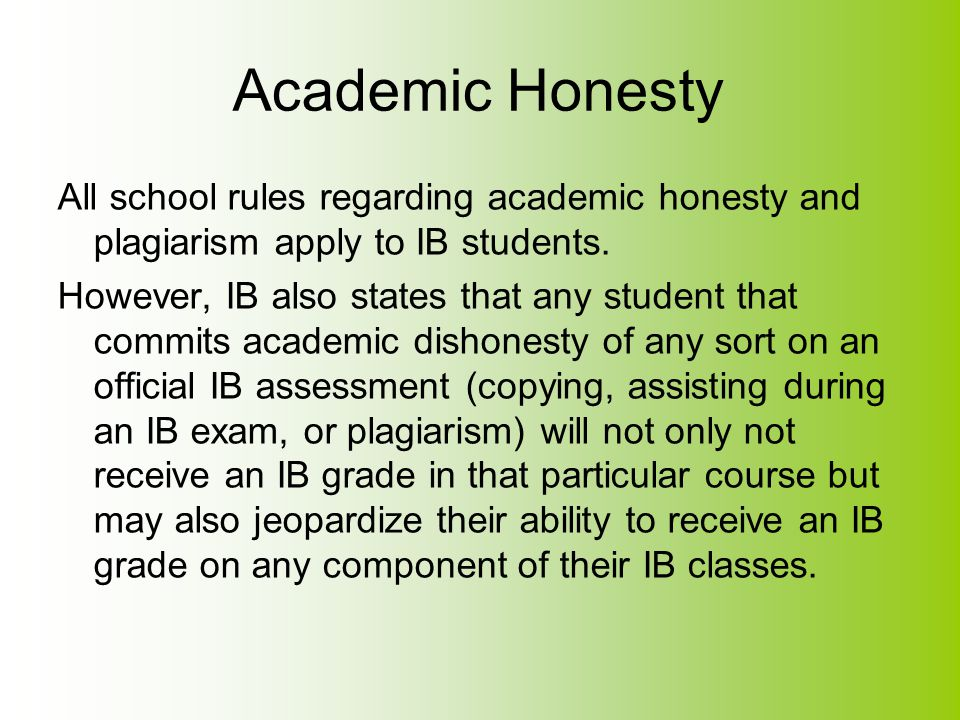 Academic Honesty All school rules regarding academic honesty and plagiarism apply to IB students.