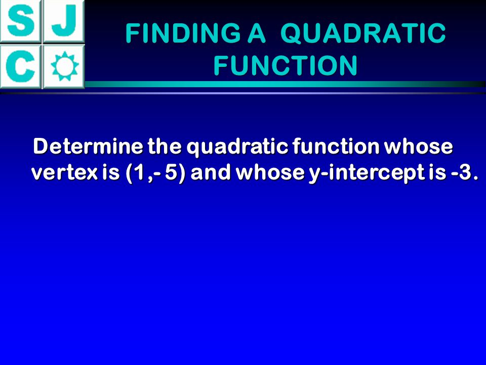 FINDING A QUADRATIC FUNCTION