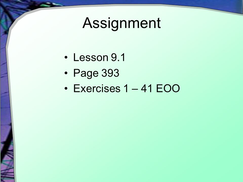 Assignment Lesson 9.1 Page 393 Exercises 1 – 41 EOO